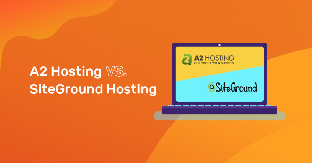 A2 Hosting vs SiteGround Hosting Compared in 2021