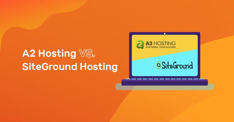 A2 Hosting vs SiteGround Hosting