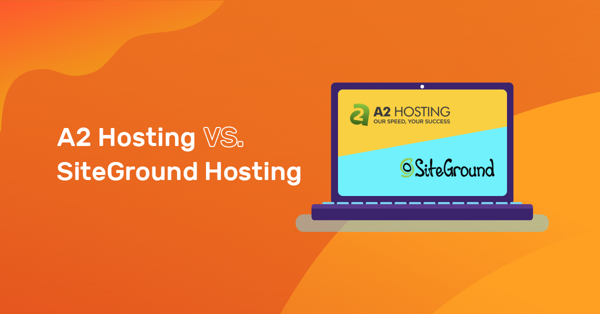 A2 Hosting vs SiteGround Hosting